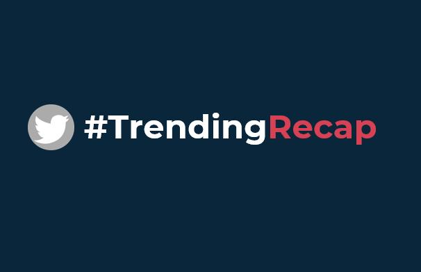 #TrendingRecap